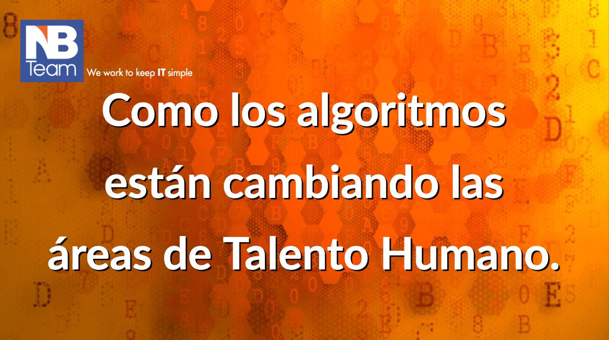 Como los algoritmos están cambiando las áreas de Talento Humano.
