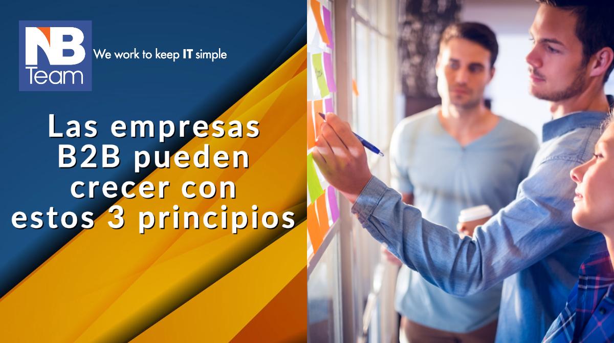 Las empresas B2B pueden crecer con estos 3 principios