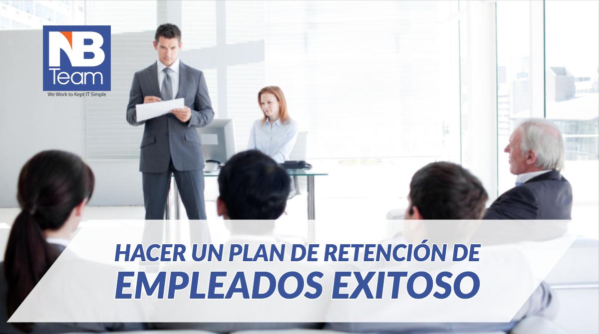 Lo que debes hacer para que hacer un plan de retención de empleados exitoso