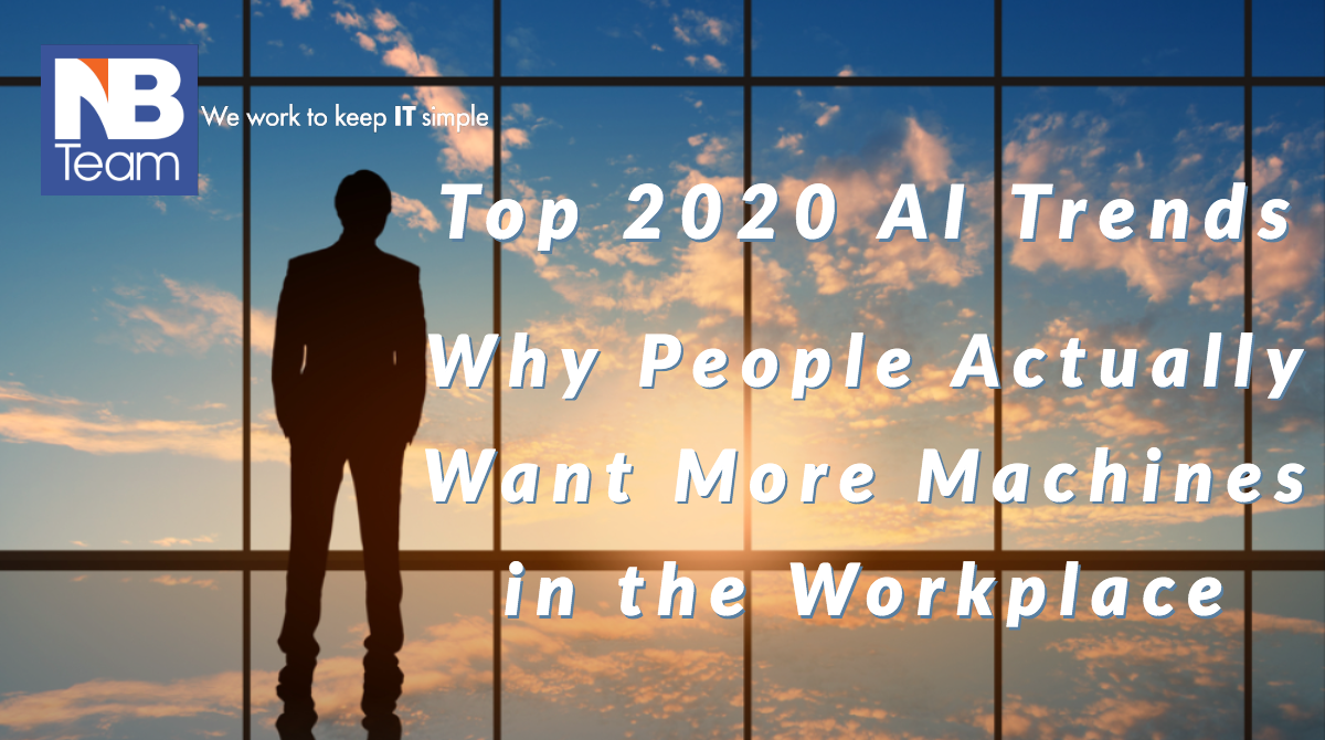 Top 2020 AI Trends: Why People Actually Want More Machines in the Workplace.