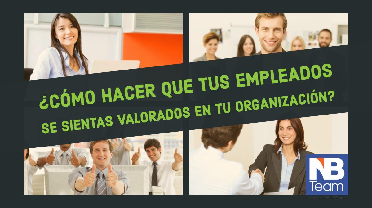 ¿Cómo hacer que tus empleados se sientas valorados en tu organización?